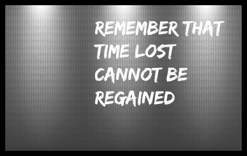 Time Lost Cannot Be Regained