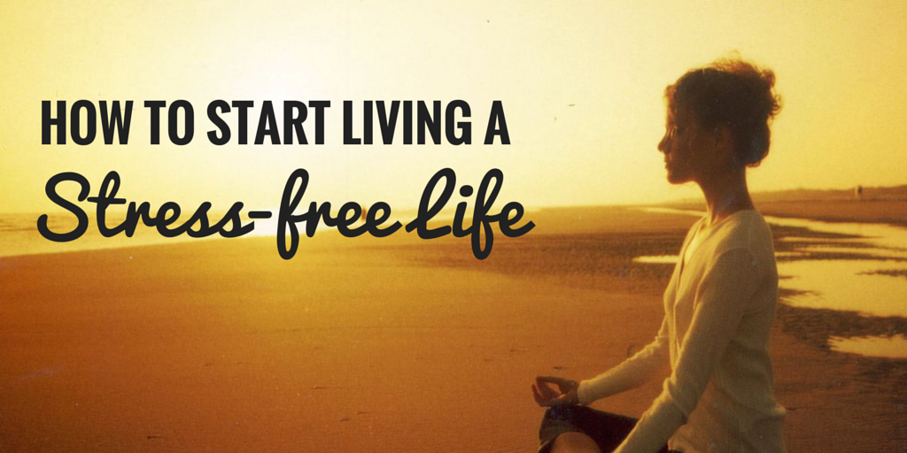 How to start living a stress-free life