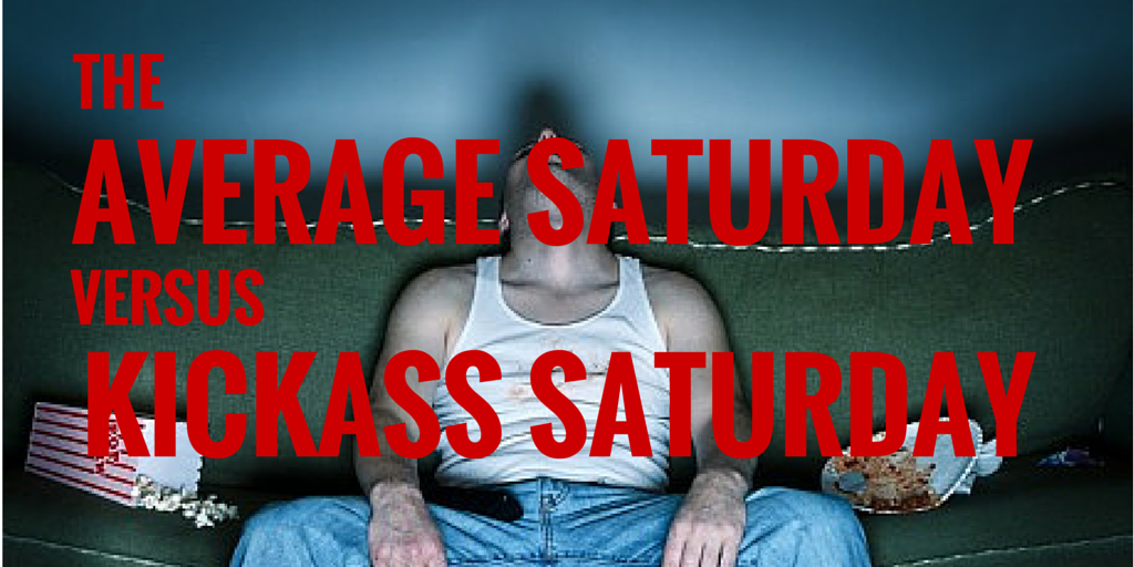 Average Saturday Versus Kickass Saturday