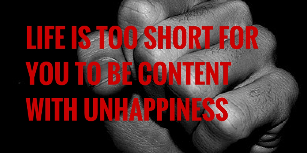 FOR YOU TO BE CONTENT WITH UNHAPPINESS
